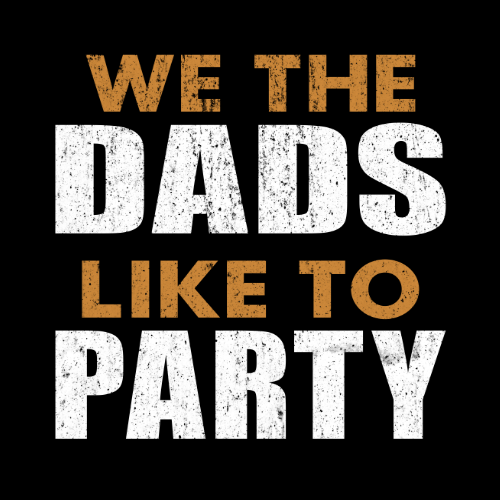 we the dads like to party